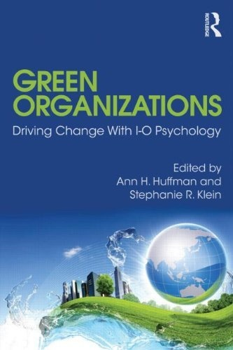 Green Organizations: Driving Change with I-O Psychology (Applied Psychology Series) by Ann Huffman, http://www.amazon.com/dp/0415825156/ref=cm_sw_r_pi_dp_RFAcrb1B6EM72