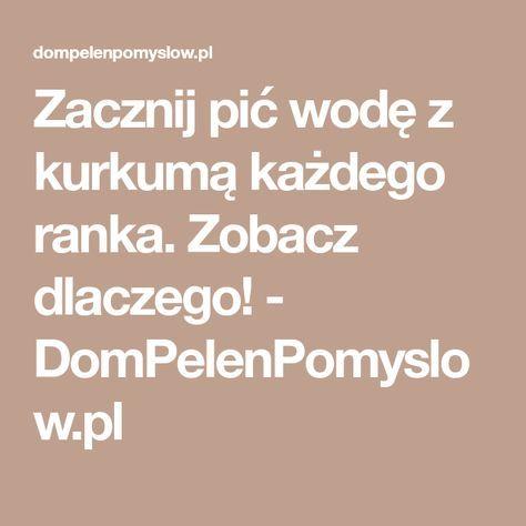 Zacznij pić wodę z kurkumą każdego ranka. Zobacz dlaczego! - DomPelenPomyslow.pl