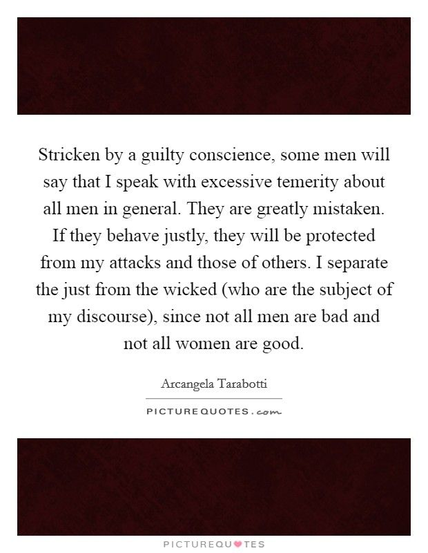 Stricken By A Guilty Conscience Some Men Will Say That I Speak With Excessive Temerity About All Men In General Conscience Quotes Guilty Conscience All Quotes