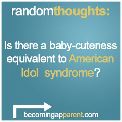 Is there a baby-cuteness equivalent to American Idol syndrome?  There is, isn't there?  You know what I mean…    #newdad #blog #parenting #kids #babies #cute?