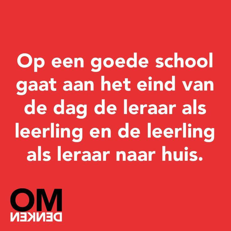 """""""Op een goede school gaat aan het eind van de dag de leraar als leerling en de leerling als leraar naar huis."""" - Omdenken"""
