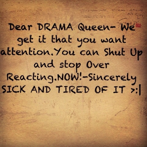 For the drama queen always playing the victim. So appropriate today.