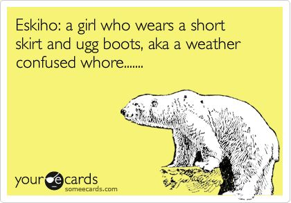 Sorry about the language, but  it's just so accurate about the girls in my town sometimes.... hahaha terrible