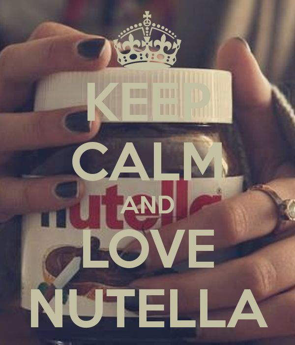 KEEP CALM AND LOVE NUTELLA!