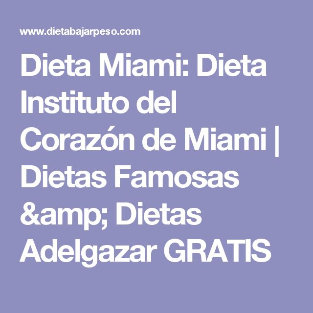 Dieta Miami: Dieta Instituto del Corazón de Miami | Dietas Famosas & Dietas Adelgazar GRATIS