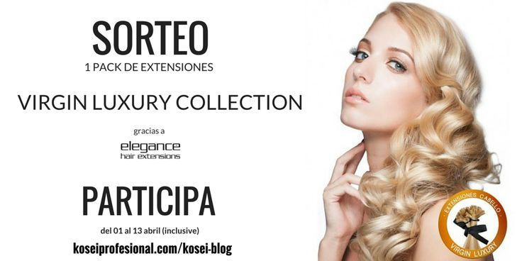 #Sorteo Extensiones Virgin Luxury Collection