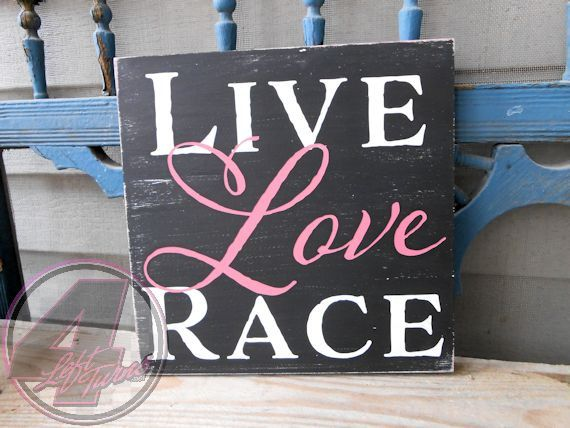 Live, Love, Race wood sign from 4 Left turns and Poverty Barn. #HandmadeInAmerica #Love #Racing