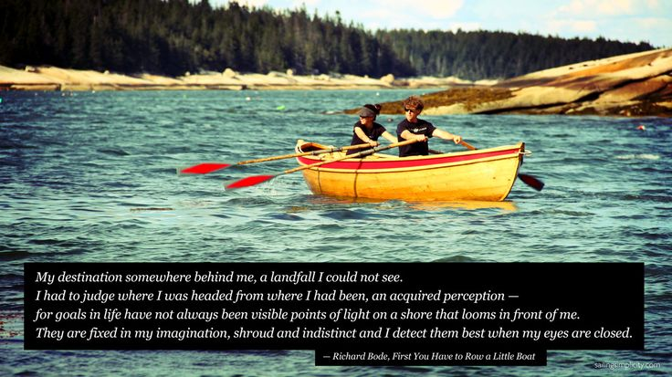 Sailing Traveling Quotes: Richard Bode, First You Have To Row A Little Boat