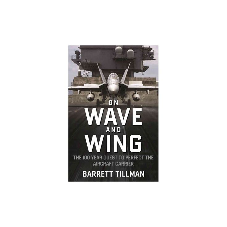On Wave and Wing : The 100 Year Quest to Perfect the Aircraft Carrier (Hardcover) (Barrett Tillman)