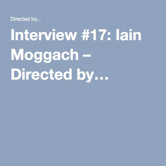 Interview #17: Iain Moggach – Directed by…