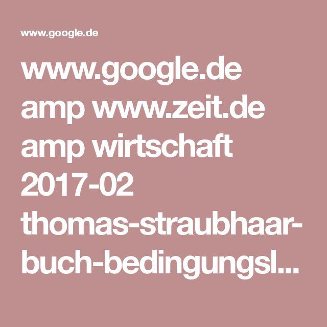 www.google.de amp www.zeit.de amp wirtschaft 2017-02 thomas-straubhaar-buch-bedingungsloses-grundeinkommen-auszug