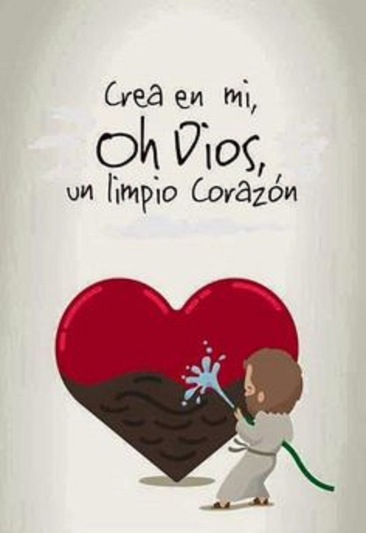 Crea en mi oh Dios, un limpio corazón.