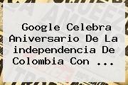 http://tecnoautos.com/wp-content/uploads/imagenes/tendencias/thumbs/google-celebra-aniversario-de-la-independencia-de-colombia-con.jpg independencia de Colombia. Google celebra aniversario de la independencia de Colombia con ..., Enlaces, Imágenes, Videos y Tweets - http://tecnoautos.com/actualidad/independencia-de-colombia-google-celebra-aniversario-de-la-independencia-de-colombia-con/