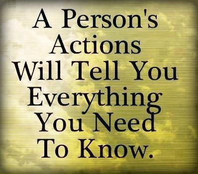 It's so easy to believe someone when they're telling you exactly what you want to hear. But you have to watch what they do too. Actions speak louder than words – actions speak the whole truth.