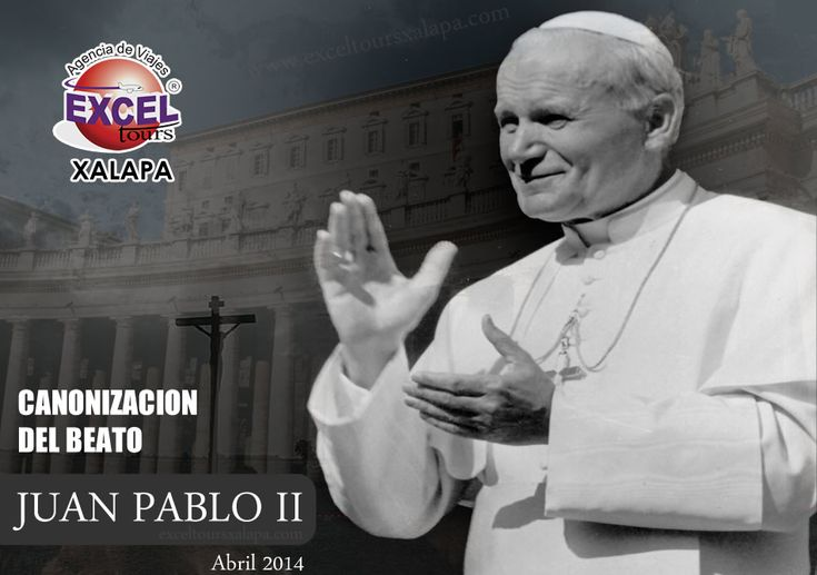 Canonización de Juan Pablo II | Agencia de Viajes en Xalapa Excel Tours