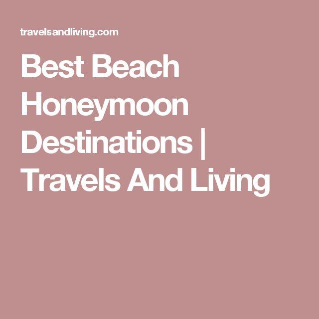Best Beach Honeymoon Destinations | Travels And Living