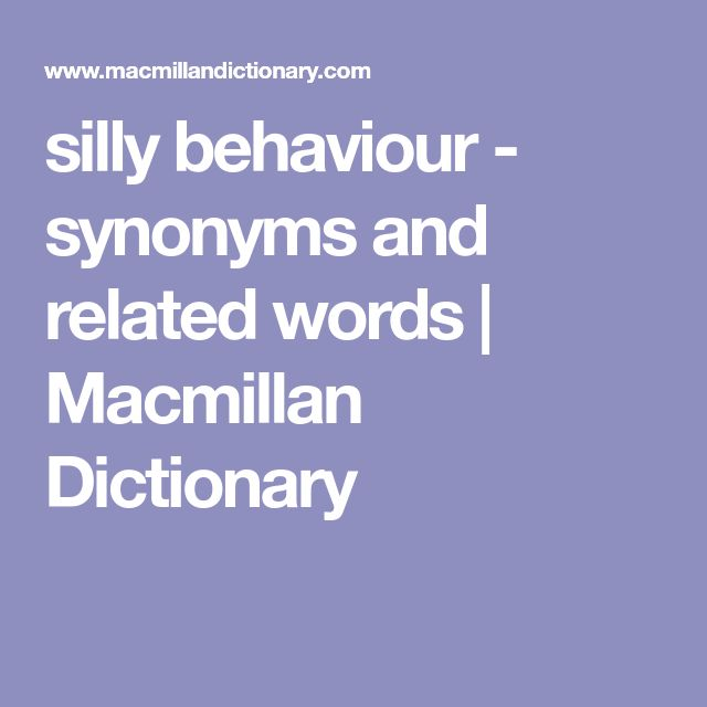 silly behaviour - synonyms and related words | Macmillan Dictionary