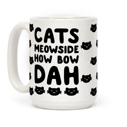 """Cats Meowside How Bow Dah Parody - Cash me outside? Nah, Cats Meowside, how bow dah? Show off your love for trashy memes and cats with this hilarious cat themed parody of the """"cash me outside how bow dah"""" meme! This funny cat coffee mug is perfect for cat and meme lovers alike!"""