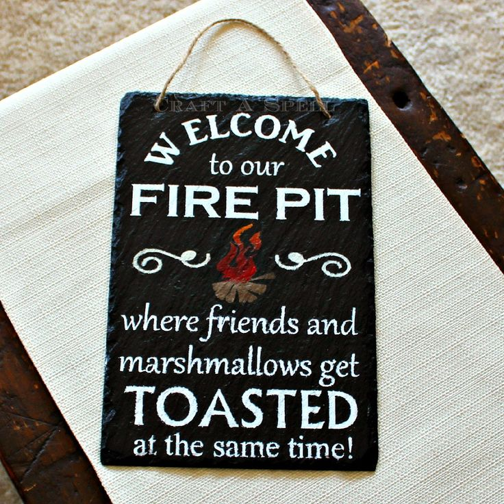 Welcome to our fire pit where friends and marshmallows get toasted at the same time! slate sign