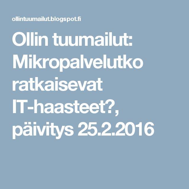 Ollin tuumailut: Mikropalvelutko ratkaisevat IT-haasteet?, päivitys 25.2.2016