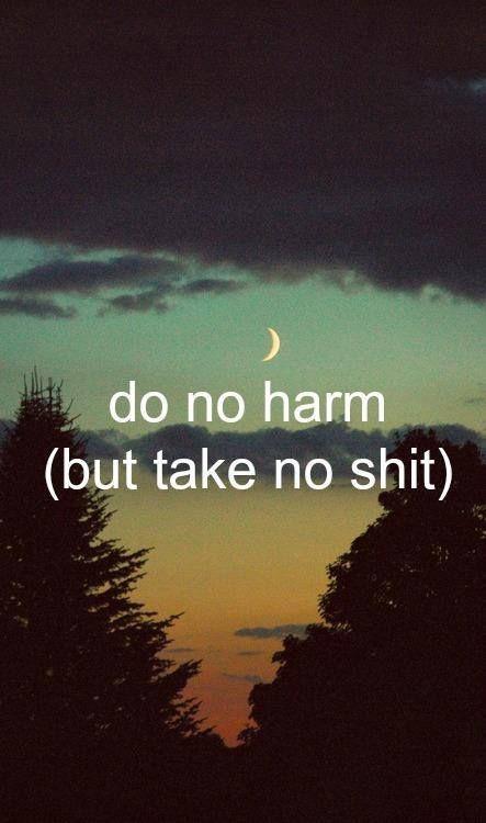 But take no shit.                                                                                                                                                                                 More