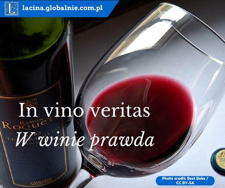 Sentencje łacińskie o winie. In vino veritas - w winie prawda.  http://lacina.globalnie.com.pl/sentencje-lacinskie/