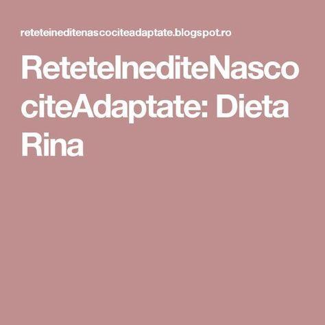 ReteteInediteNascociteAdaptate: Dieta Rina