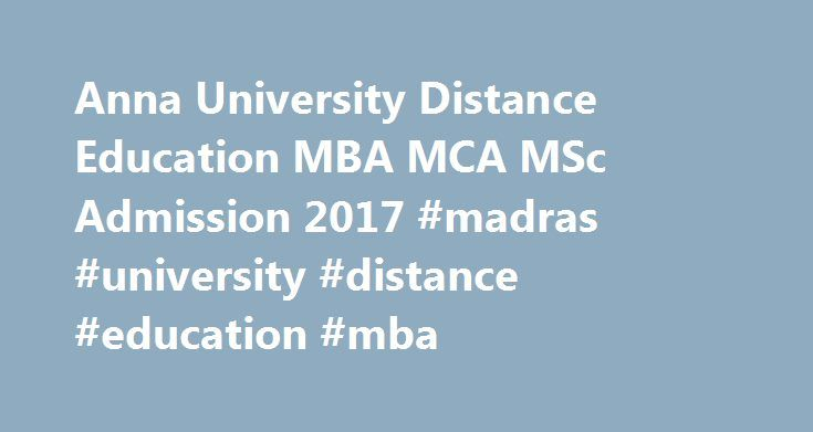 Anna University Distance Education MBA MCA MSc Admission 2017 #madras #university #distance #education #mba http://mississippi.nef2.com/anna-university-distance-education-mba-mca-msc-admission-2017-madras-university-distance-education-mba/  # Anna University Distance Education MBA MCA MSc Admission 2017 Anna University DEET 2017 – Distance Education Entrance Test Anna University has released notification for admission to the MBA, MCA, M.Sc. (Computer Science) Programmesthrough Distance Mode…