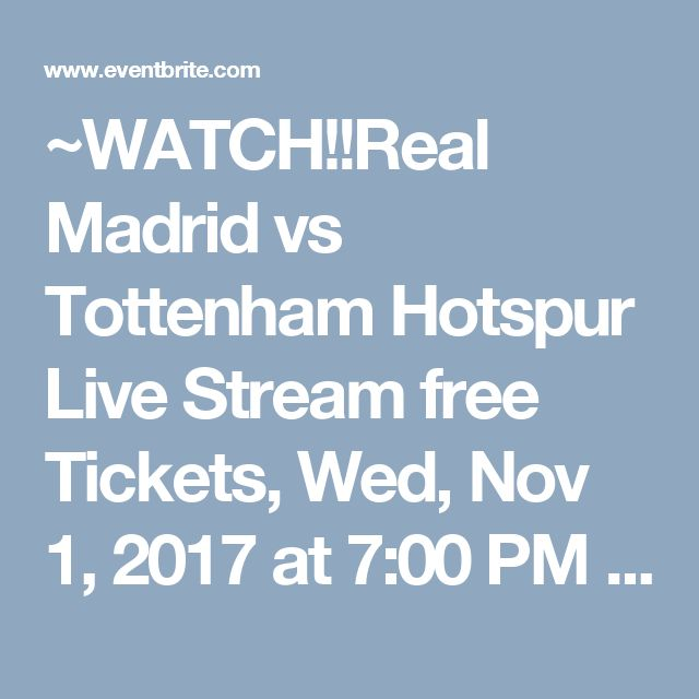 ~WATCH!!Real Madrid vs Tottenham Hotspur Live Stream free Tickets, Wed, Nov 1, 2017 at 7:00 PM | Eventbrite