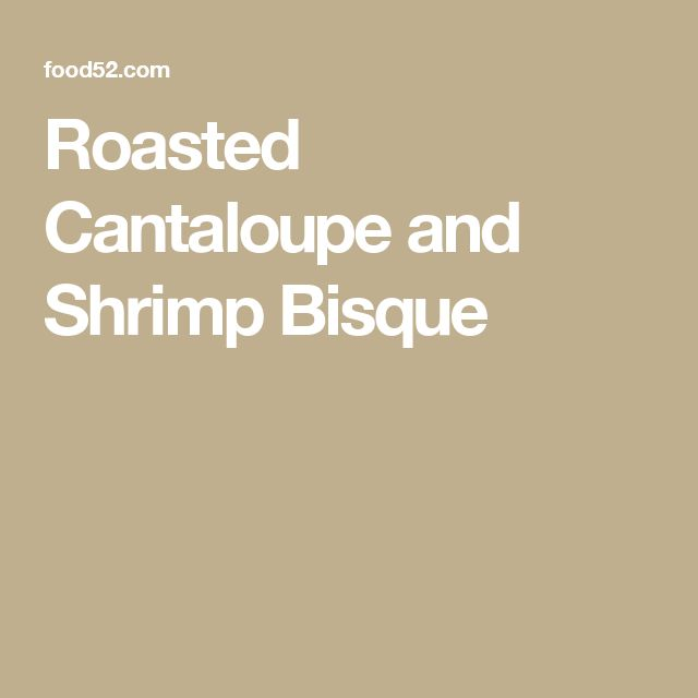Roasted Cantaloupe and Shrimp Bisque