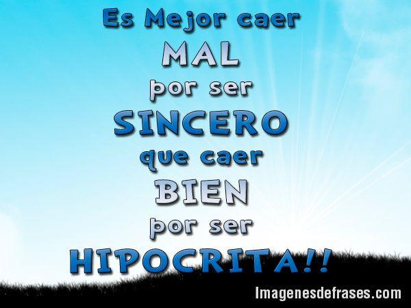 Frases Para Hipocritas | Es Mejor caer MAL por ser SINCERO que caer BIEN por ser HIPÓCRITA!!