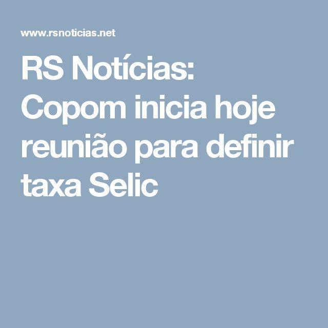 RS Notícias: Copom inicia hoje reunião para definir taxa Selic
