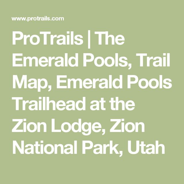 ProTrails | The Emerald Pools, Trail Map, Emerald Pools Trailhead at the Zion Lodge, Zion National Park, Utah