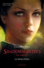 Shadowhunters. Le origini - La principessa