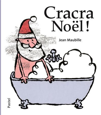Cracra Noël ! Jean Maubille. - Pastel, 2014