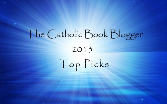The Catholic Book Blogger shared his top reads from 2013. Great list!