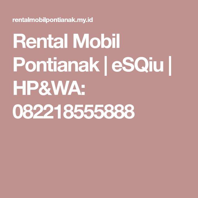 Rental Mobil Pontianak   eSQiu   HP&WA: 082218555888