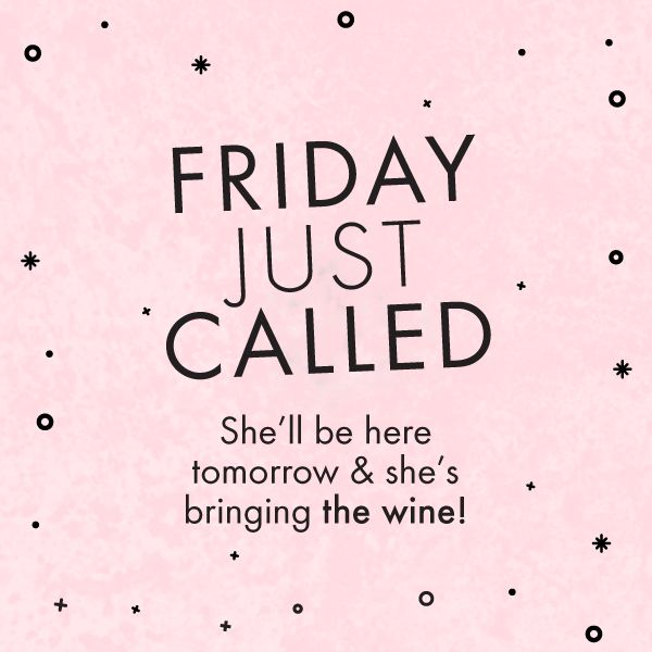 Friday is coming and she's bringing the wine!  |  Crush Social Media