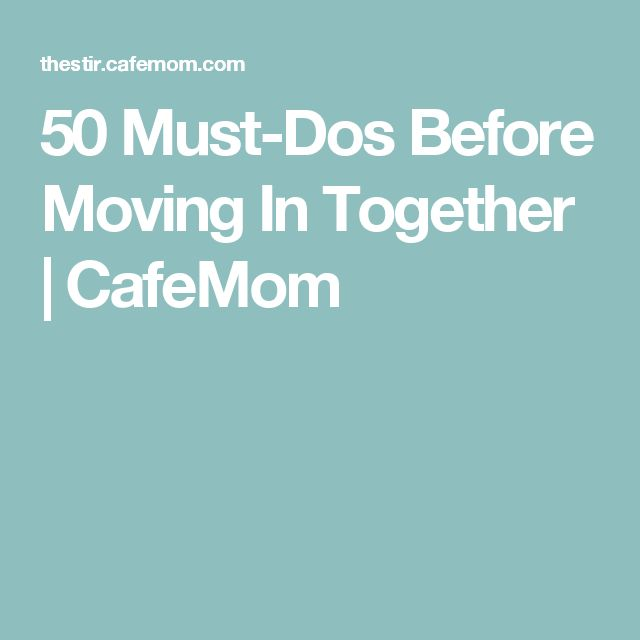 50 Must-Dos Before Moving In Together | CafeMom
