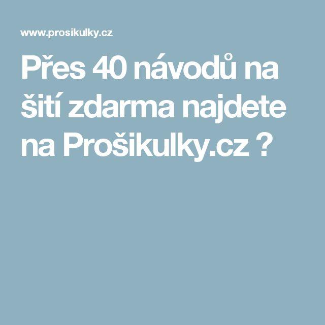 Přes 40 návodů na šití zdarma najdete na Prošikulky.cz ✂