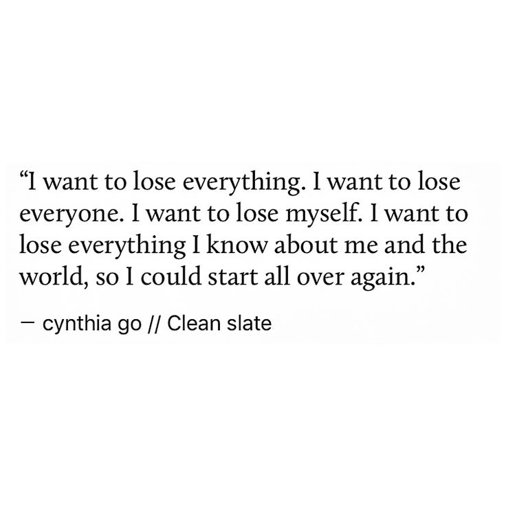pinterest: cynthia_go | instagram: @cynthiatingo | quotes, words, cynthia go, love, life quotes, giving up, letting go, feeling lost, clean slate, prose, poetry, starting over again, change, tumblr, spilled ink, relatable quotes