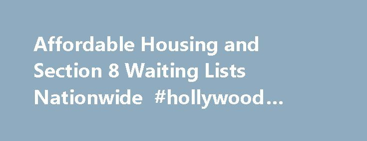 """Affordable Housing and Section 8 Waiting Lists Nationwide #hollywood #apartments http://apartment.remmont.com/affordable-housing-and-section-8-waiting-lists-nationwide-hollywood-apartments/  #affordable housing # The Place to Find Rental Housing You Can Afford Most multifamily industry pros say """"affordable housing"""". The general and renting public use numerous words to describe what you will find on our pages. Whether you say """"cheap apartments"""", """"subsidized apartments"""", """"low income housing""""…"""