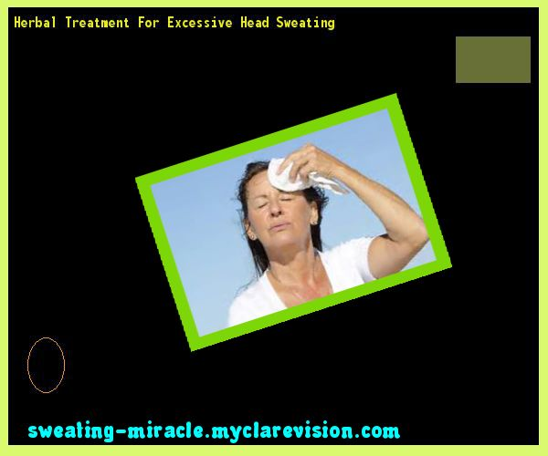 Herbal Treatment For Excessive Head Sweating 200345 - Your Body to Stop Excessive Sweating In 48 Hours - Guaranteed!