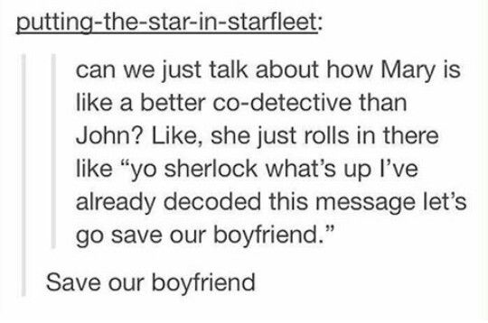 """Yo Sherlock, I've already decoded the message, let's go save out boyfriend<<< """"Save our boyfriend."""" I love this ! XP ;)."""