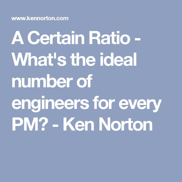 A Certain Ratio - What's the ideal number of engineers for every PM? - Ken Norton