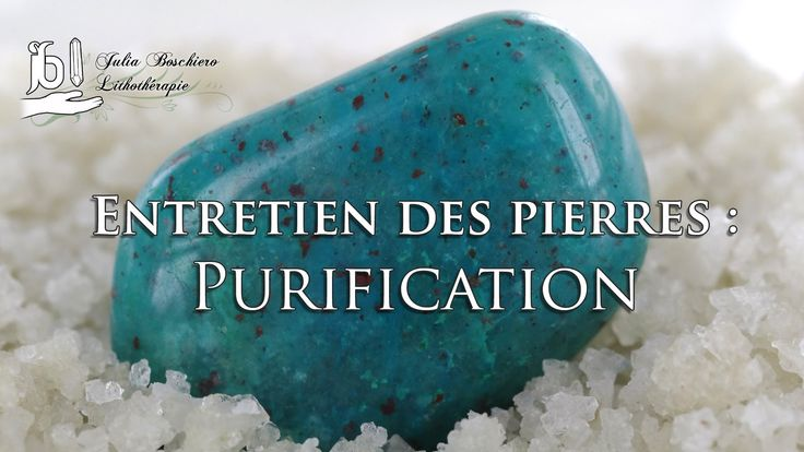 Entretien des pierres : Purification