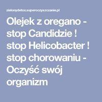Olejek z oregano - stop Candidzie ! stop Helicobacter ! stop chorowaniu - Oczyść swój organizm
