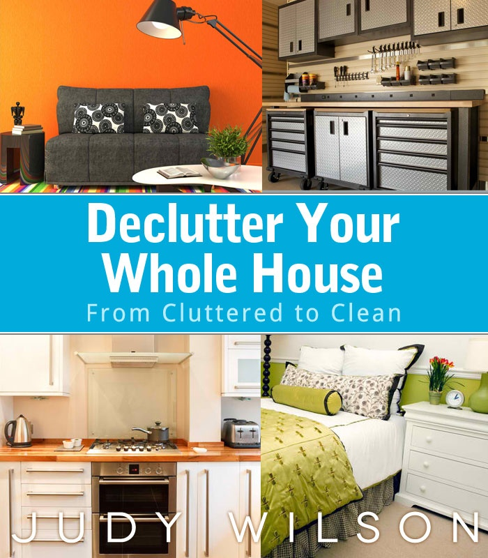 Declutter Your Whole House    http://www.amazon.com/dp/B009O1ZFMY