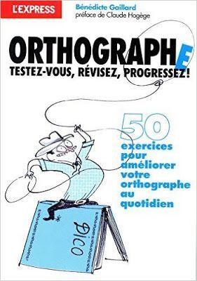 la faculté: Télécharger gratuitement : Orthographe : Testez-vous révisez progressez.pdf