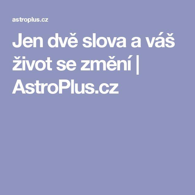 Jen dvě slova a váš život se změní | AstroPlus.cz